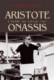 Aristote onassis, l'homme qui voulait tout - Couverture - Format classique