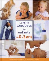 telecharger Le petit Larousse des enfants de 0 a 3 ans livre PDF/ePUB en ligne gratuit