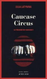La trilogie du Caucase t.1 ; Caucase circus - Couverture - Format classique