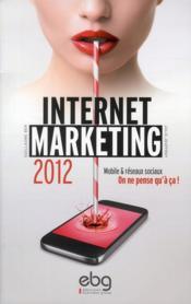 Internet marketing 2012 ; mobile et réseaux sociaux ; on ne pense qu'à ça ! - Couverture - Format classique