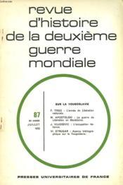 REVUE D'HISTOIRE DE LA DEUXIEME GUERRE MONDIALE N 87, 22e ANNE, JUILLET 1972. SUR LA YOUGOSLAVIE. F. TRGO: L'ARMEE DE LA LIBERATION NATIONALE / M. APOSTOLSKI: LA GUERRE DE LIBERATION EN MACEDOINE / J. VUJOSEVIC: L'OCCUPATION ITALIENNE / VI. STRUGAR: ... - Couverture - Format classique