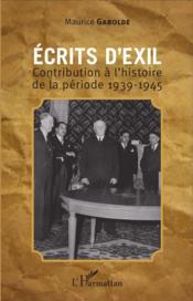 Écrits d'exil ; contribution à l'histoire de la période 1939-1945 - Couverture - Format classique