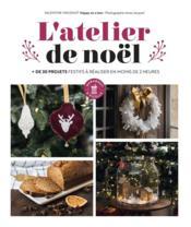 L'atelier de Noël ; + de 30 projets festifs à réaliser en moins de 2 heures - Couverture - Format classique