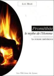 Prométhée ; le mythe de l'homme ; la sublime irrévérence - Couverture - Format classique