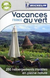 Vacances au vert France ; 250 hébergements insolites en pleine nature (édition 2011) - Couverture - Format classique