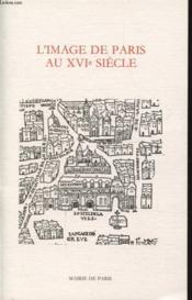L Image De Paris Au Xvi Siecle - Couverture - Format classique