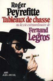Tableaux de chasse ou la vie extraordinaire de Fernand Legros. - Couverture - Format classique