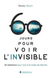 60 jours pour voir l'invisible ; 60 méditations pour vivre à la lumière de l'éternité - Couverture - Format classique