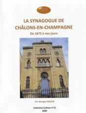 La synagogue de Châlons-en-Champagne ; de 1875 à nos jours - Couverture - Format classique