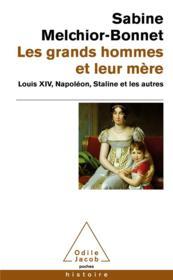 Les grands hommes et leur mère ; Louis XIV, Napoléon, Staline et les autres - Couverture - Format classique