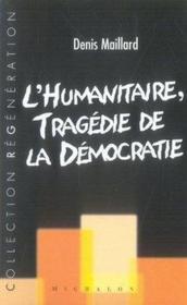 L'humanitaire ; tragédie de la démocratie - Couverture - Format classique