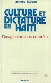 Culture et dictature en Haïti ; l'imaginaire sous contrôle - Couverture - Format classique