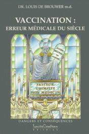Vaccination ; erreur médicale du siècle ; dangers et conséquences - Couverture - Format classique