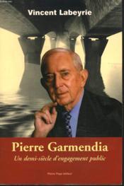 Pierre Garmendia ; Un Demi Siecle D'Engagement Public - Couverture - Format classique
