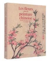 Les fleurs dans la peinture chinoise - Couverture - Format classique
