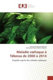 Maladie coeliaque a tebessa de 2000 a 2014 - enquete aupres des malades coeliaques - Couverture - Format classique