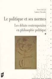 Le politique et ses normes ; le débats contemporain en philosophie politique - Couverture - Format classique