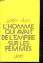 L Homme Qui Avait De L Empire Sur Les Femmes. - Couverture - Format classique