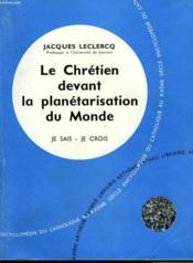 Le Chretien Devant La Planetarisation Du Monde. Collection Je Sais-Je Crois N° 94. Encyclopedie Du Catholique Au Xxeme. - Couverture - Format classique