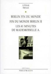 Berlin fin du monde ; fin du monde Berlin II, les 81 minutes de mademoiselle A. - Couverture - Format classique