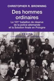 Des hommes ordinaires ; le 101e bataillon de réserve de la police allemande et la Solution finale en Pologne - Couverture - Format classique