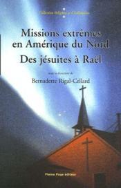 Missions extrêmes en Amérique du Nord ; des jésuites à Raël - Couverture - Format classique