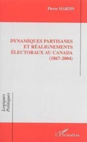 Dynamiques partisanes et réalignements électoraux au canada (1867 - 2004) - Couverture - Format classique