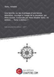 Une famille, ou les Avantages d'une bonne éducation, ouvrage à l'usage de la jeunesse, par Mme Guizot. Continuée par Mme Amable Tastu. 7e édition.... Tome 1,Edition 7 [Edition de 1857] - Couverture - Format classique