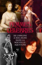 Femmes célèbres ; de l'origine à nos jours dans la Nouvelle-Aquitaine - Couverture - Format classique