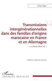 Transmissions intergénérationnelles dans des familles d'origine marocaine en France et en Allemagne ; la fierté d'être soi - Couverture - Format classique