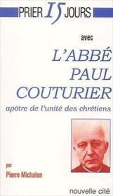 Prier 15 jours avec... ; l'abbé Paul Couturier, apôtre de l'unité des chrétiens - Couverture - Format classique