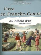 Vivre en franche-comté au siècle d'or - Couverture - Format classique