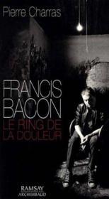 Francis bacon,le ring de la douleur - Couverture - Format classique