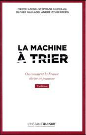 La machine à trier ; où comment la France divise sa jeunesse (3e édition) - Couverture - Format classique