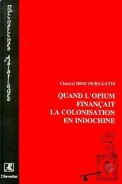 Quand l'opium financait la colonisation en Indochine - Couverture - Format classique