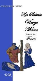 La Sainte Vierge Marie, Extraits Des Tresors De Cornelius A Lapide - Couverture - Format classique