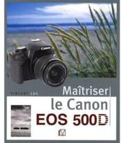 telecharger Maitriser le canon EOS 500D livre PDF/ePUB en ligne gratuit