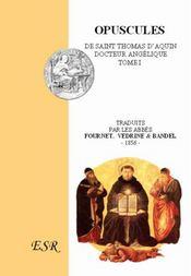Opuscules t.1 ; de Saint Thomas d'Aquin, docteur Angélique - Couverture - Format classique