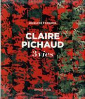 Claire pichaud ; 3 vies - Couverture - Format classique