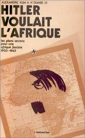 Hitler voulait l'afrique ; les plans secrets pour une afrique pacifiste, 1933-1945 - Intérieur - Format classique