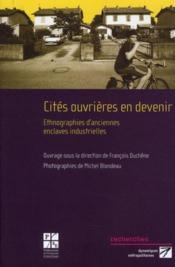 Cités ouvrières en devenir ; ethnographies d'anciennes enclaves industrielles - Couverture - Format classique