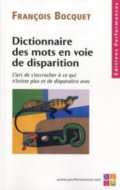 Dictionnaire des mots en voie de disparition ; l'art de s'accrocher à ce qui n'existe plus et de disparaître avec - Couverture - Format classique