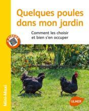 Quelques poules dans mon jardin ; comment les choisir et bien s'en occuper - Couverture - Format classique