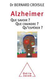 Alzheimer que savoir ? que craindre ? qu'espérer ? - Couverture - Format classique