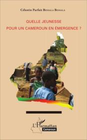 Quelle jeunesse pour un Cameroun en émergence ? - Couverture - Format classique