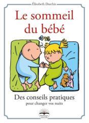 Le sommeil du bébé ; des conseils pratiques pour changer vos nuits - Couverture - Format classique