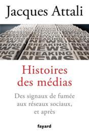 Histoires des médias ; des signaux de fumée aux réseaux sociaux, et après - Couverture - Format classique