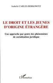 Le droit et les jeunes d'origine étrangère ; une approche par genre des phénomènes de socialisation juridique - Couverture - Format classique