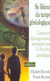 Se Liberer Du Temps Genealogique ; Comment Deprogrammer Son Destin Par La Psycho-Genealogie - Intérieur - Format classique