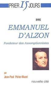 Prier 15 jours avec... ; Emmanuel d'Alzon, fondateur des Assomptionnistes - Couverture - Format classique